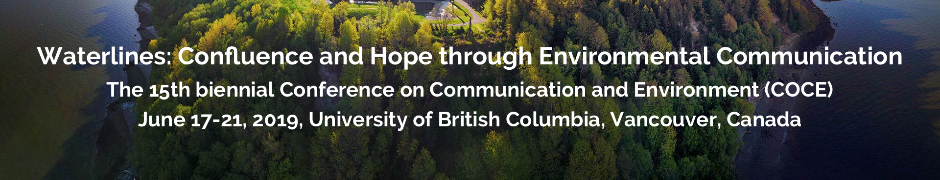 Waterlines: Confluence and Hope through Environmental Communication. The 15th biennial Conference on Communication and Environment (COCE). June 17-21, 2019, University of British Columbia, Vancouver, Canada